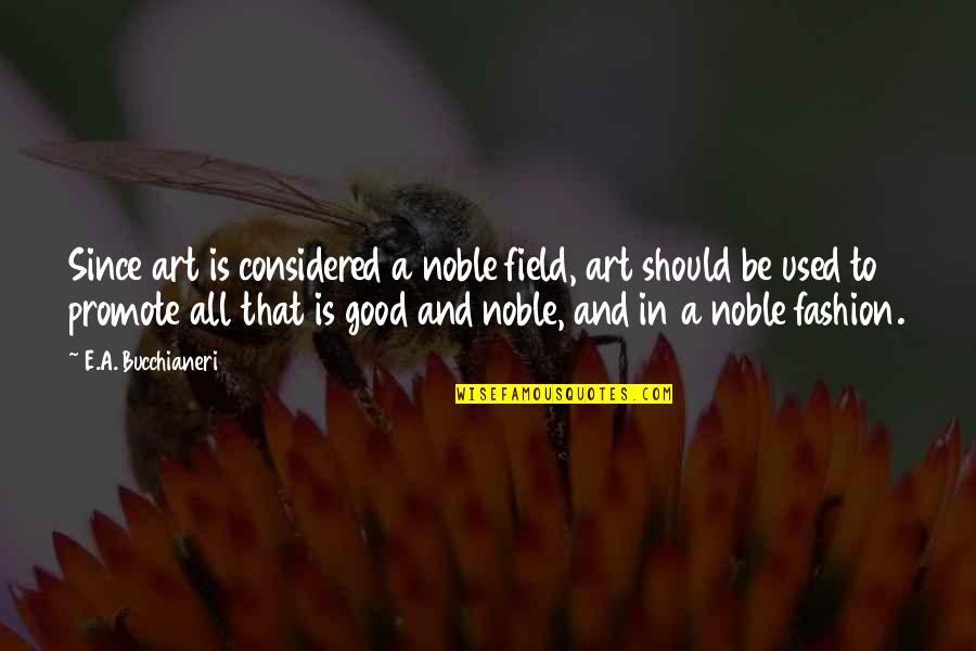 Fashion And Art Quotes By E.A. Bucchianeri: Since art is considered a noble field, art