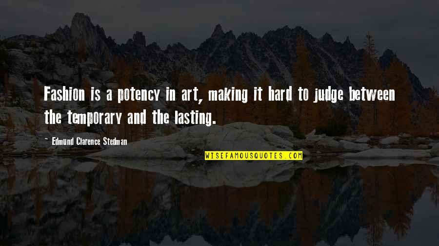 Fashion And Art Quotes By Edmund Clarence Stedman: Fashion is a potency in art, making it