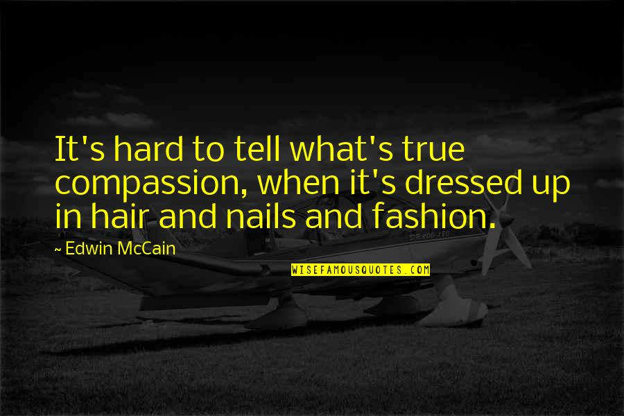 Fashion And Art Quotes By Edwin McCain: It's hard to tell what's true compassion, when