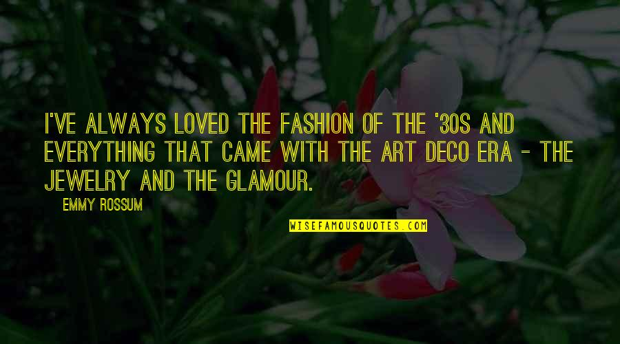 Fashion And Art Quotes By Emmy Rossum: I've always loved the fashion of the '30s
