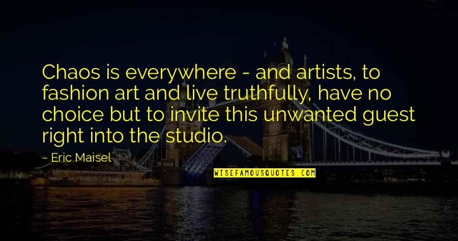 Fashion And Art Quotes By Eric Maisel: Chaos is everywhere - and artists, to fashion