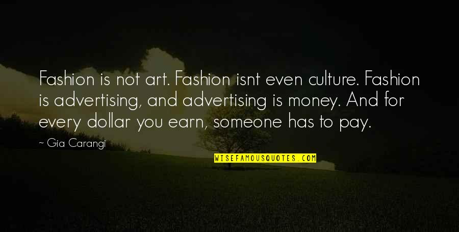 Fashion And Art Quotes By Gia Carangi: Fashion is not art. Fashion isnt even culture.