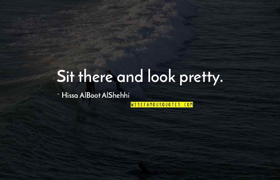 Fashion And Art Quotes By Hissa AlBoot AlShehhi: Sit there and look pretty.