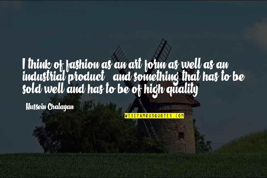 Fashion And Art Quotes By Hussein Chalayan: I think of fashion as an art form