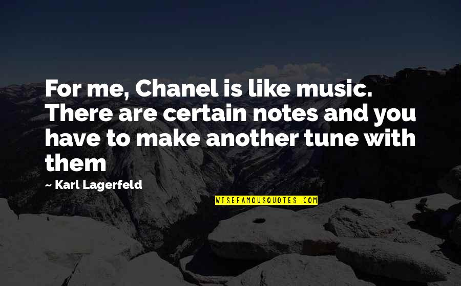 Fashion And Art Quotes By Karl Lagerfeld: For me, Chanel is like music. There are