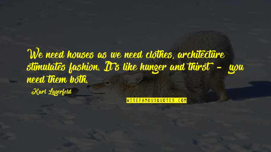 Fashion And Art Quotes By Karl Lagerfeld: We need houses as we need clothes, architecture