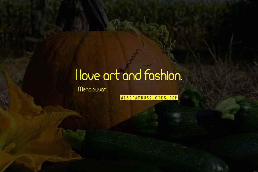 Fashion And Art Quotes By Mena Suvari: I love art and fashion.