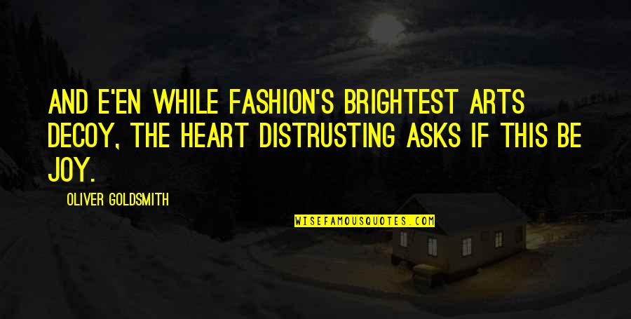 Fashion And Art Quotes By Oliver Goldsmith: And e'en while fashion's brightest arts decoy, The