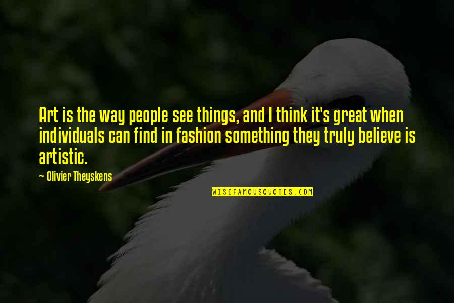 Fashion And Art Quotes By Olivier Theyskens: Art is the way people see things, and