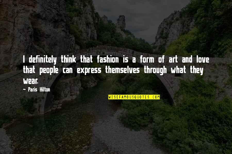 Fashion And Art Quotes By Paris Hilton: I definitely think that fashion is a form