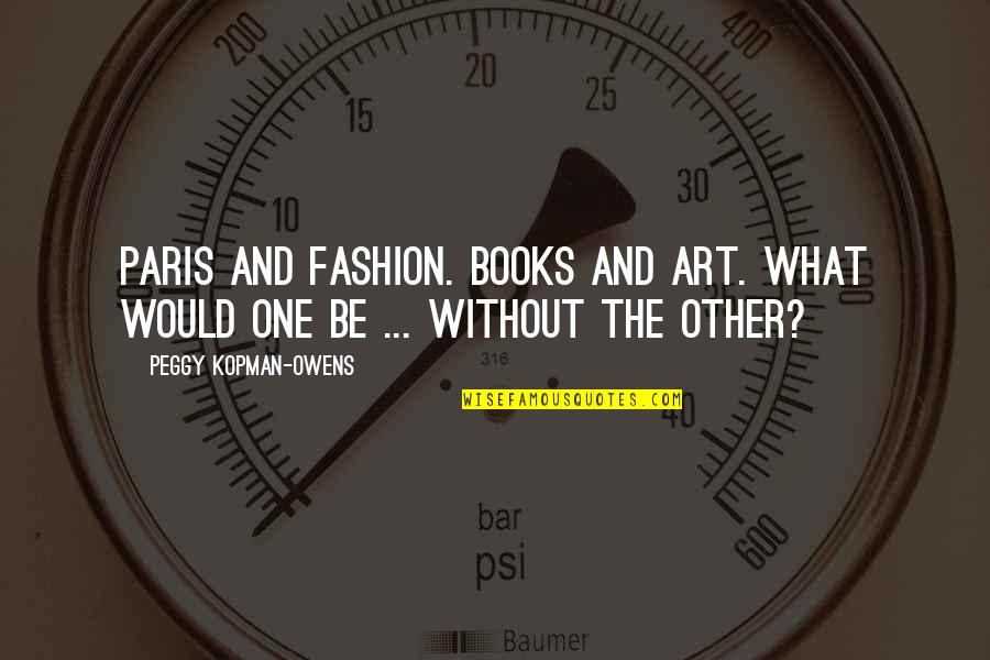 Fashion And Art Quotes By Peggy Kopman-Owens: Paris and Fashion. Books and Art. What would