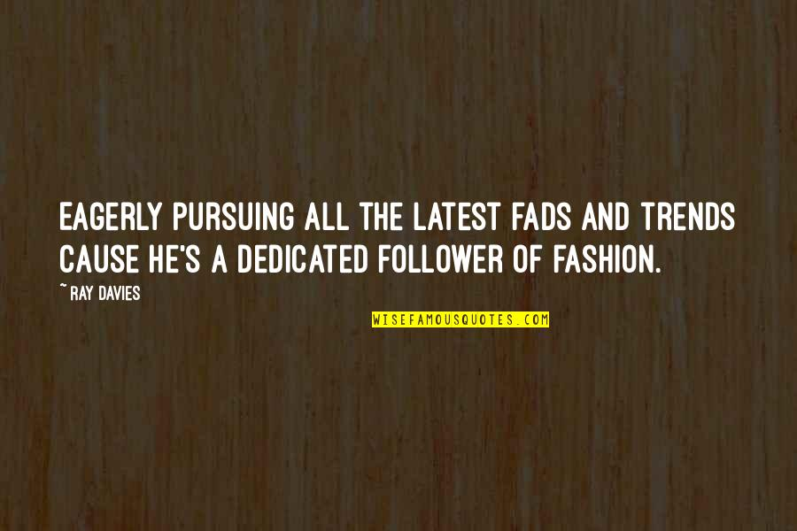 Fashion And Art Quotes By Ray Davies: Eagerly pursuing all the latest fads and trends
