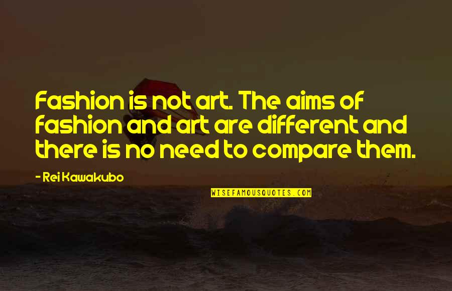 Fashion And Art Quotes By Rei Kawakubo: Fashion is not art. The aims of fashion