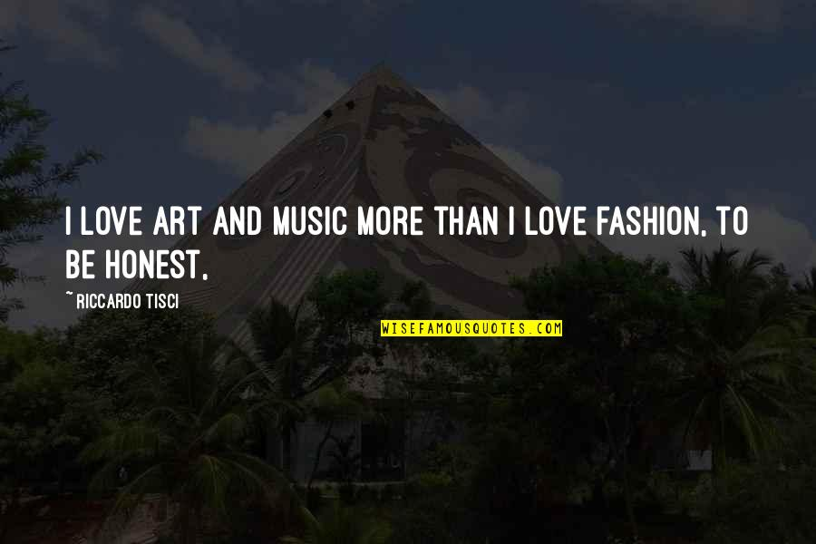Fashion And Art Quotes By Riccardo Tisci: I love art and music more than I