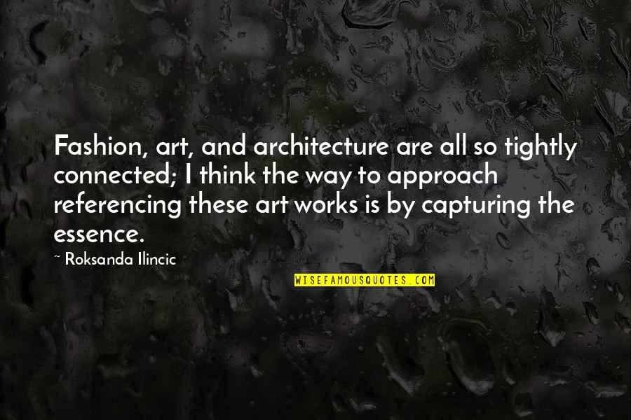 Fashion And Art Quotes By Roksanda Ilincic: Fashion, art, and architecture are all so tightly