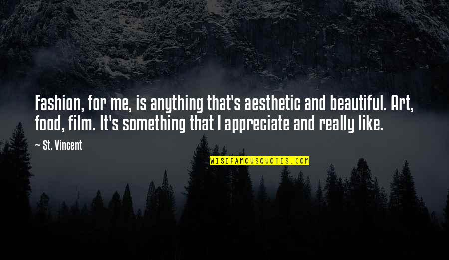 Fashion And Art Quotes By St. Vincent: Fashion, for me, is anything that's aesthetic and