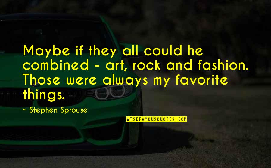 Fashion And Art Quotes By Stephen Sprouse: Maybe if they all could he combined -