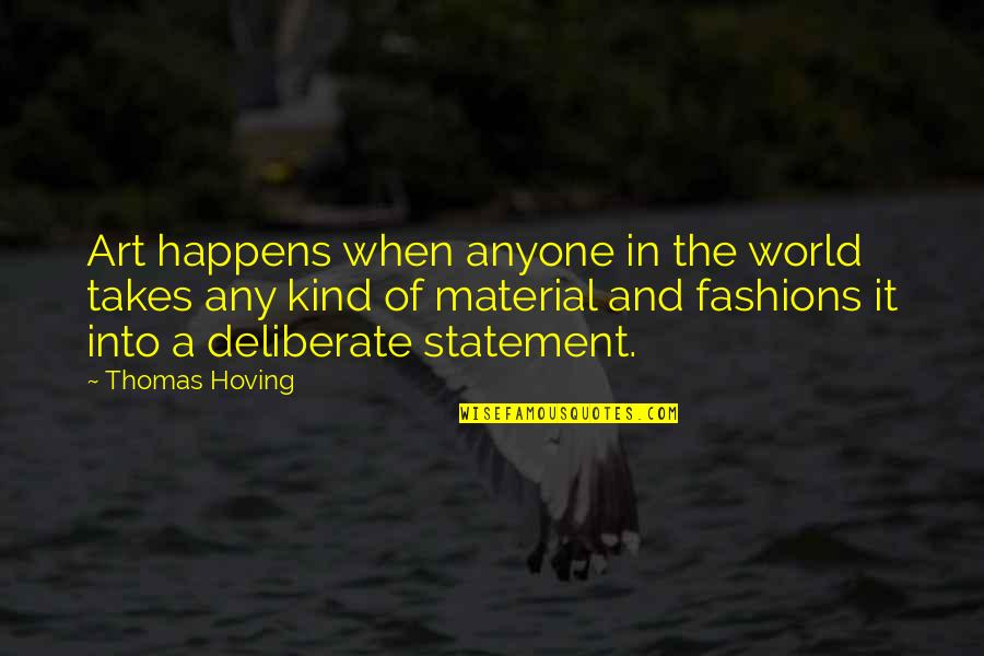 Fashion And Art Quotes By Thomas Hoving: Art happens when anyone in the world takes