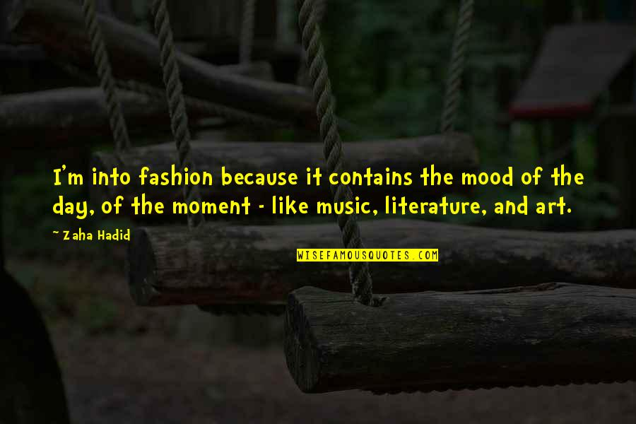 Fashion And Art Quotes By Zaha Hadid: I'm into fashion because it contains the mood