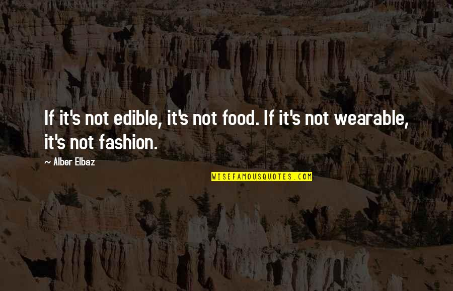 Fashion And Food Quotes By Alber Elbaz: If it's not edible, it's not food. If