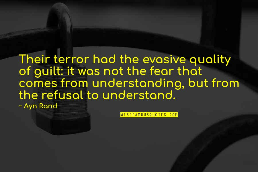 Fashion And Food Quotes By Ayn Rand: Their terror had the evasive quality of guilt:
