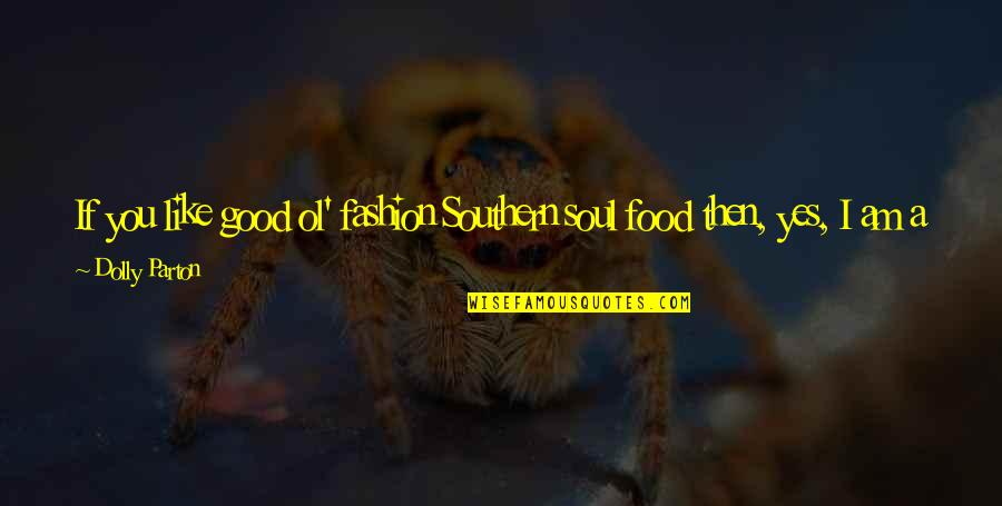 Fashion And Food Quotes By Dolly Parton: If you like good ol' fashion Southern soul