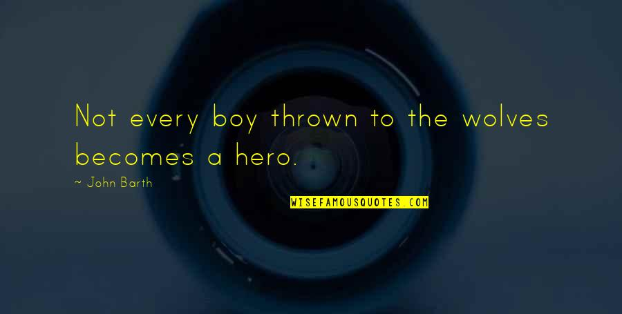 Fashion And Food Quotes By John Barth: Not every boy thrown to the wolves becomes