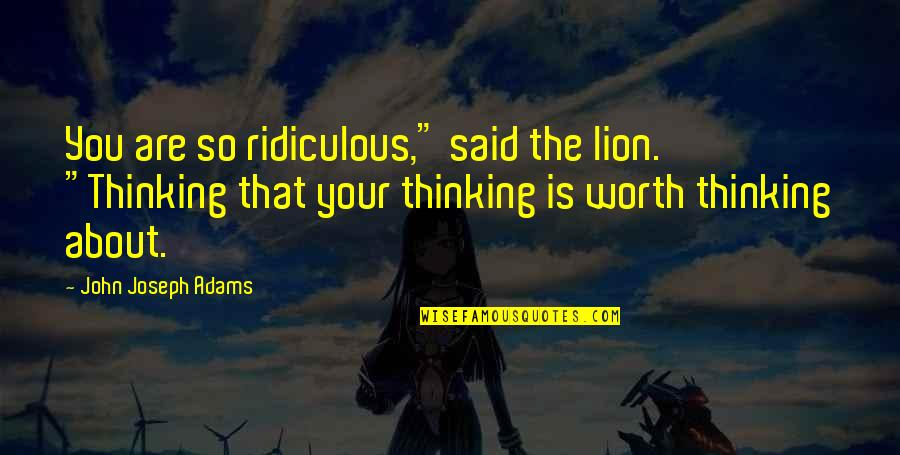 """Fashion And Food Quotes By John Joseph Adams: You are so ridiculous,"""" said the lion. """"Thinking"""