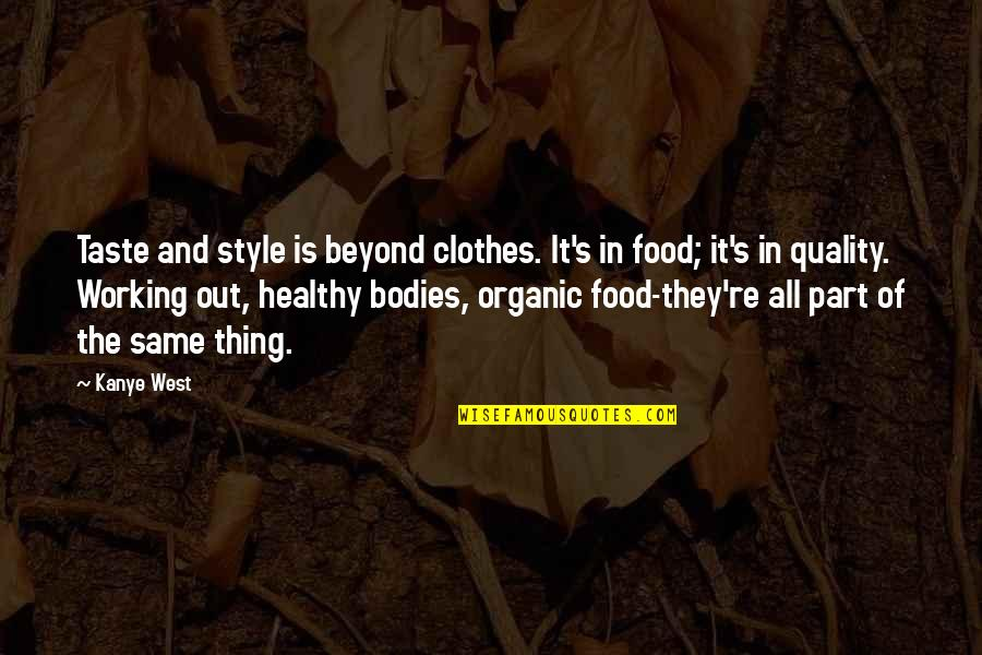 Fashion And Food Quotes By Kanye West: Taste and style is beyond clothes. It's in
