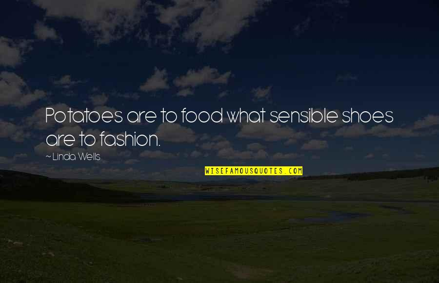 Fashion And Food Quotes By Linda Wells: Potatoes are to food what sensible shoes are