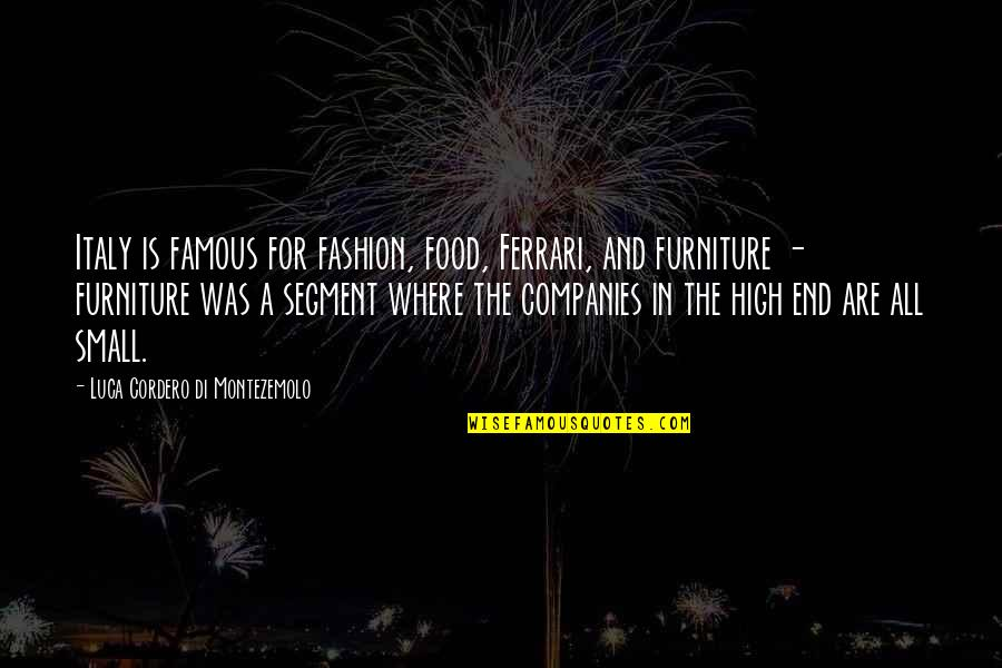 Fashion And Food Quotes By Luca Cordero Di Montezemolo: Italy is famous for fashion, food, Ferrari, and