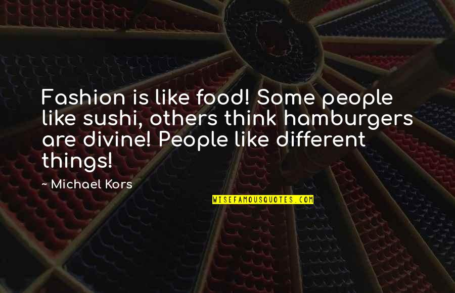 Fashion And Food Quotes By Michael Kors: Fashion is like food! Some people like sushi,