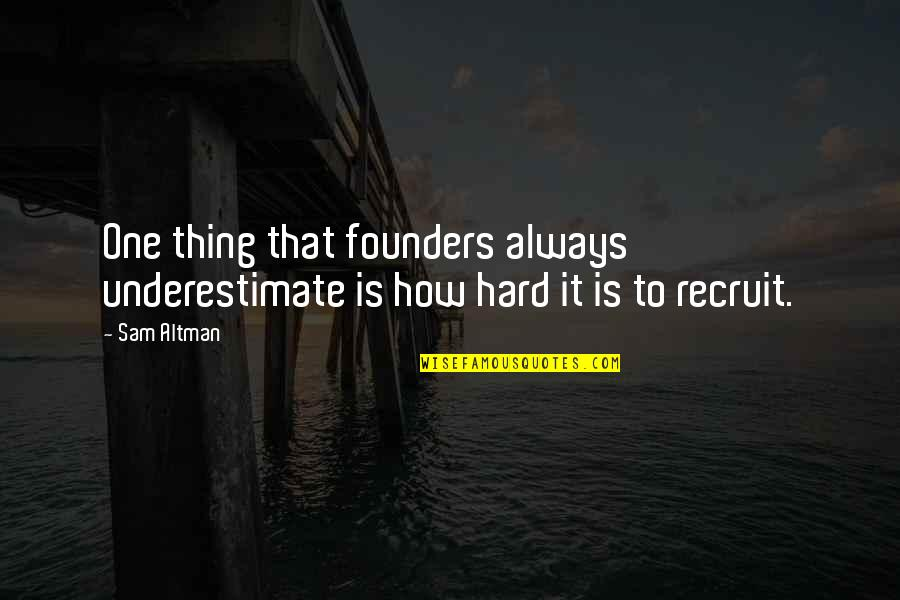 Fashion And Food Quotes By Sam Altman: One thing that founders always underestimate is how