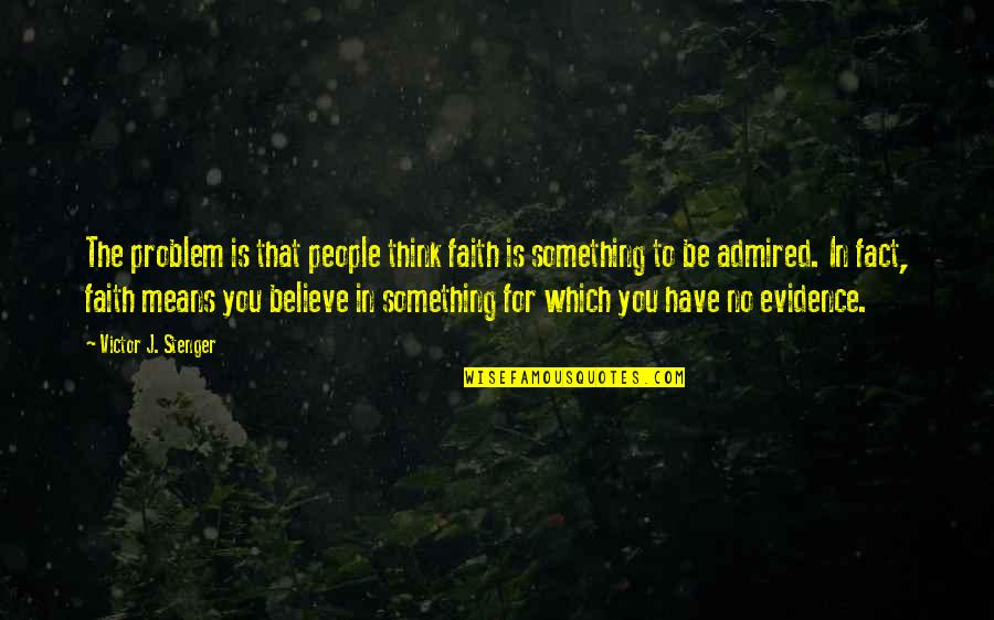 Fashion And Food Quotes By Victor J. Stenger: The problem is that people think faith is