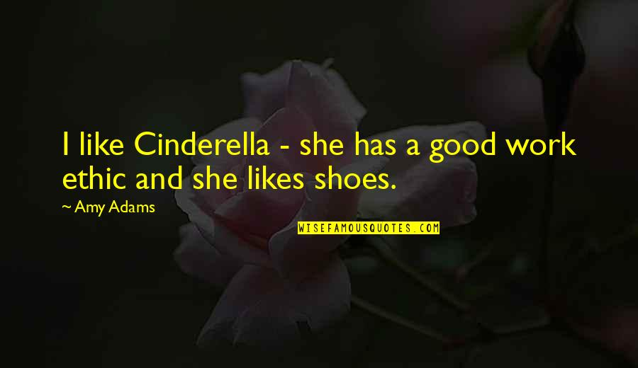 Fashion And Shoes Quotes By Amy Adams: I like Cinderella - she has a good