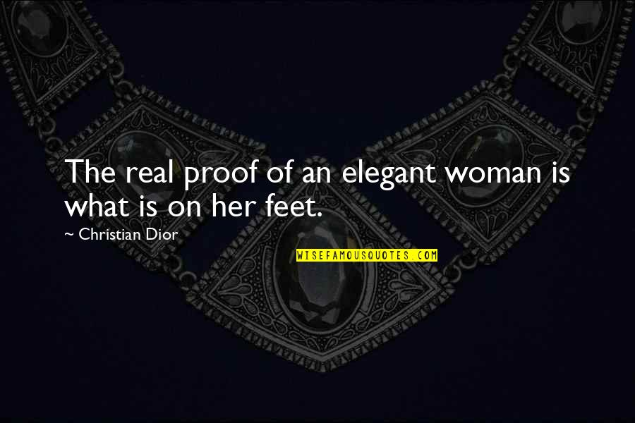 Fashion And Shoes Quotes By Christian Dior: The real proof of an elegant woman is