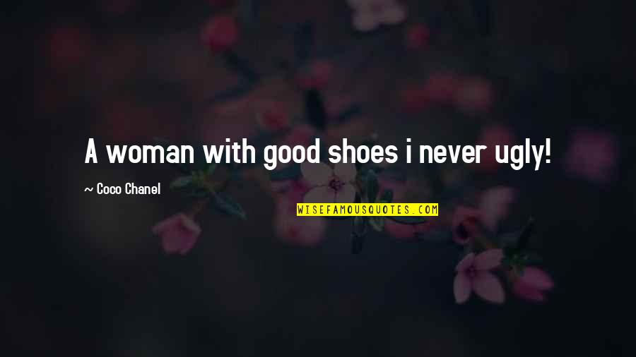 Fashion And Shoes Quotes By Coco Chanel: A woman with good shoes i never ugly!