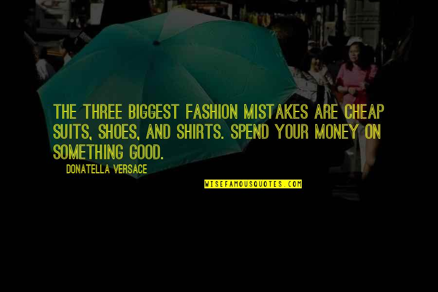 Fashion And Shoes Quotes By Donatella Versace: The three biggest fashion mistakes are cheap suits,