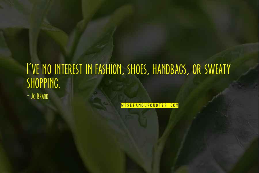 Fashion And Shoes Quotes By Jo Brand: I've no interest in fashion, shoes, handbags, or