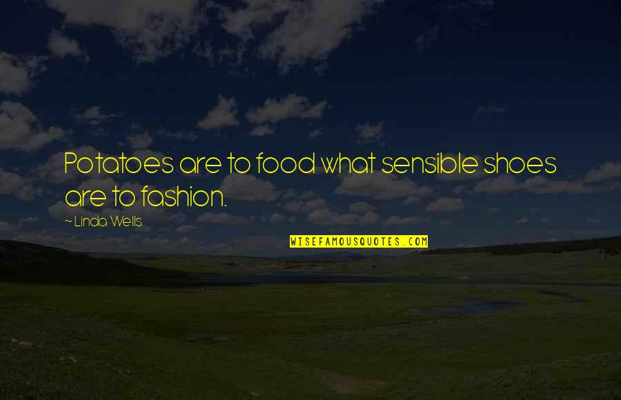 Fashion And Shoes Quotes By Linda Wells: Potatoes are to food what sensible shoes are