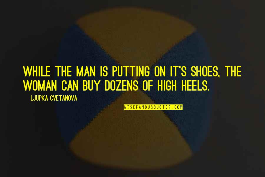 Fashion And Shoes Quotes By Ljupka Cvetanova: While the man is putting on it's shoes,
