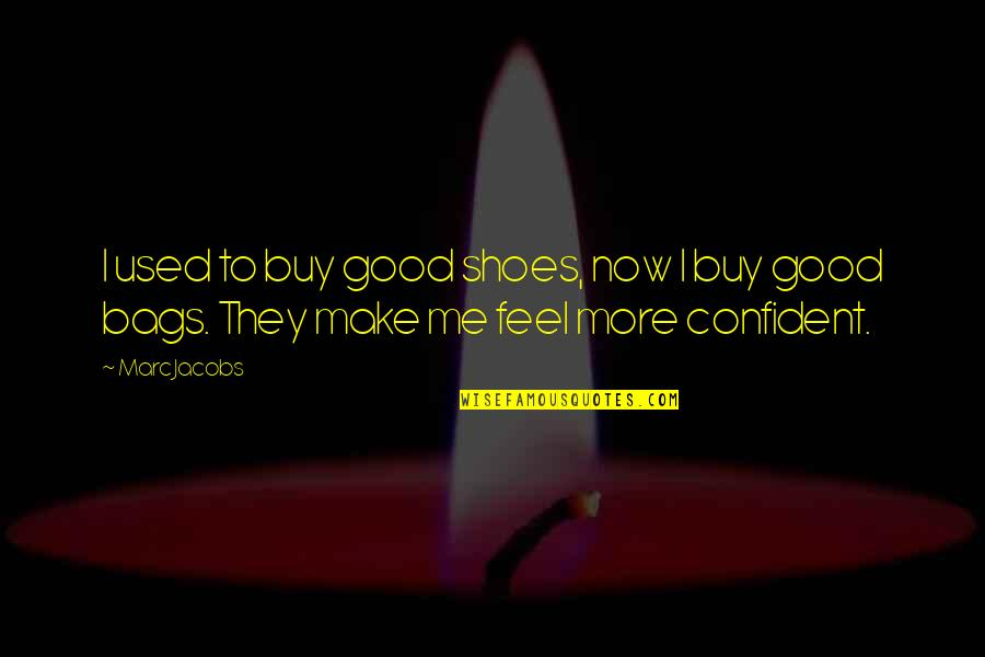 Fashion And Shoes Quotes By Marc Jacobs: I used to buy good shoes, now I