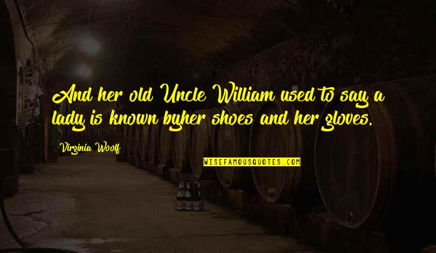 Fashion And Shoes Quotes By Virginia Woolf: And her old Uncle William used to say