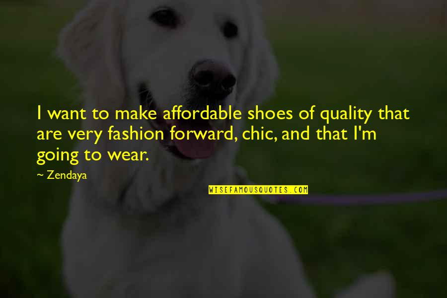 Fashion And Shoes Quotes By Zendaya: I want to make affordable shoes of quality