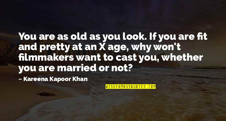 Fashion Cloth Quotes By Kareena Kapoor Khan: You are as old as you look. If