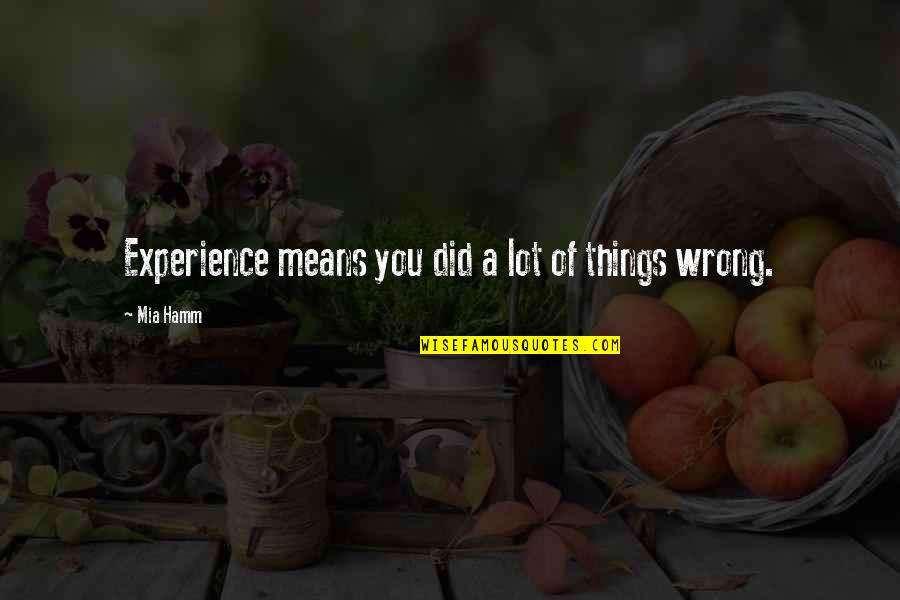 Fashion Cloth Quotes By Mia Hamm: Experience means you did a lot of things