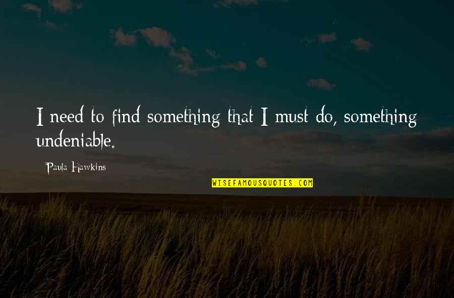 Fashion Cloth Quotes By Paula Hawkins: I need to find something that I must