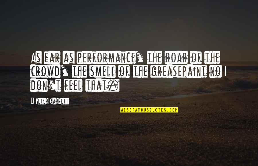 Fashion Cloth Quotes By Peter Garrett: As far as performance, the roar of the