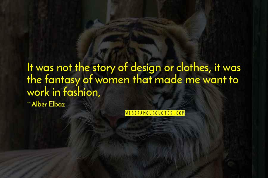 Fashion Design Quotes By Alber Elbaz: It was not the story of design or