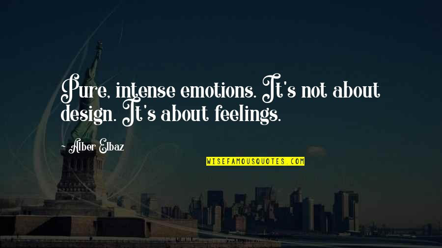 Fashion Design Quotes By Alber Elbaz: Pure, intense emotions. It's not about design. It's